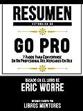 Resumen Extendido De GO PRO: 7 Pasos Para Convertirse En Un Profesional Del Mercadeo En Red – Basado En El Libro De Eric Worre