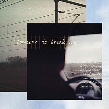 someone to break me