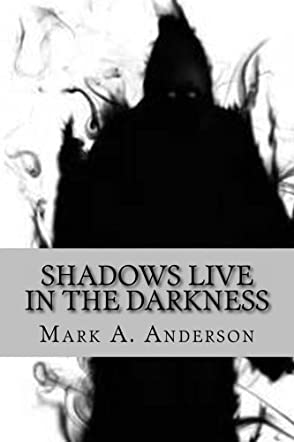 Shadows Live in the Darkness