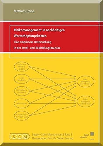 Risikomanagement in nachhaltigen Wertschöpfungsketten: Eine empirische Untersuchung in der Textil- und Bekleidungsbranche (Supply Chain Management)