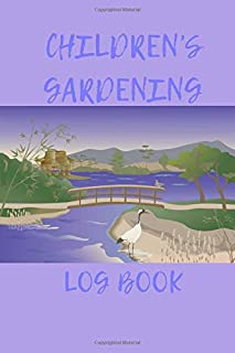 Childrens Gardening Log Book: Your all in one Garden Log Book/Journal and planner for children, making your life easy with...