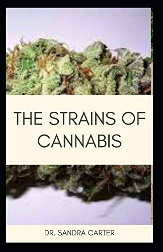 The Strains of Cannabis: This includes...