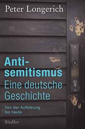 Antisemitismus: Eine deutsche Geschichte: Von der Aufklärung bis heute