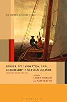 Gender, Collaboration, and Authorship in German Culture: Literary Joint Ventures, 1750-1850 (New Directions in German Studies)