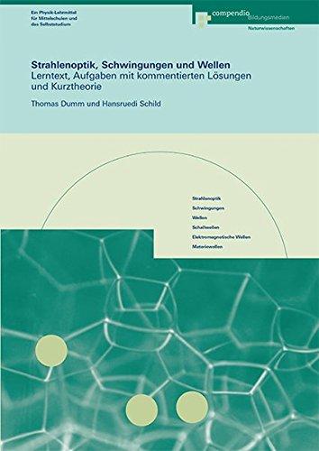 Strahlenoptik, Schwingungen und Wellen: Lerntext, Aufgaben mit kommentierten Lösungen und Kurztheorie (Physik)