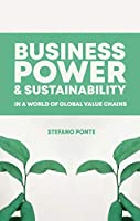 Business, Power and Sustainability in a World of Global Value Chains: A History of Power, Politics and Profit