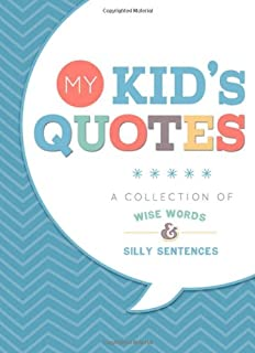 My Kid's Quotes: Our Collection of Wise Words and Silly Sentences