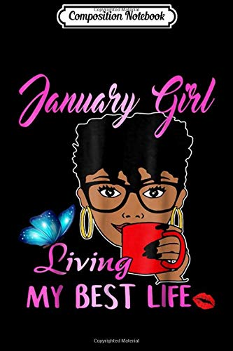 Composition Notebook: January Girl Living My Best Life  Journal/Notebook Blank Lined Ruled 6x9 100 Pages