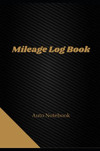 Mileage Log Book: Vehicle Mileage Journal for Business or Personal Taxes / Automotive Daily Tracking Miles Record Book / Odometer & Tax Tracker Logbook / Truck Or Car Owner Gift Notebook