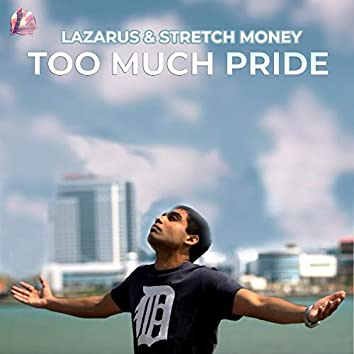 Too Much Pride (feat. Stretch Money)