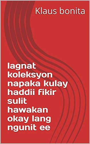 lagnat koleksyon napaka kulay haddii fikir sulit hawakan okay lang ngunit ee (Italian Edition)