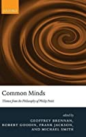 Common Minds: Themes from the Philosophy of Philip Pettit by Unknown(2007-07-19)