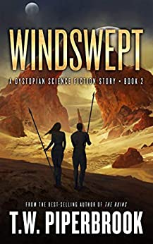 Windswept: A Dystopian Science Fiction Story (The Sandstorm Series Book 2) by [T.W. Piperbrook]