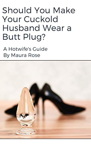 Should You Make Your Cuckold Husband Wear a Butt Plug?: A Hotwife's Guide (English Edition)