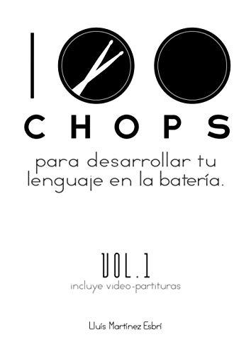 100 CHOPS para desarrollar tu lenguaje en la batería: Volumen 1