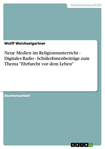 """Neue Medien im Religionsunterricht - Digitales Radio - SchülerInnenbeiträge zum Thema \""""Ehrfurcht vor dem Leben\"""""""