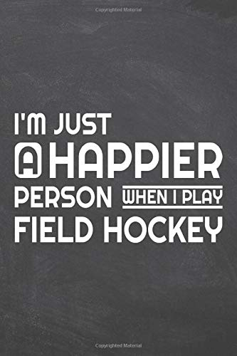 I'm just a happier person wenn i play Field Hockey: Field Hockey Notebook or Journal - Size 6 x 9 - 110 Dot Grid Pages - Office Equipment, Supplies - ... Hockey Gift Idea for Christmas or Birthday