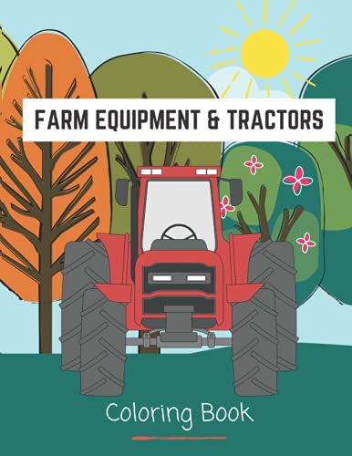 Compare Textbook Prices for Farm Equipment & Tractors Coloring Book: for Kids Ages 4-8 who Love Agricultural Machinery | Big Construction Coloring Book | Kids Coloring Book with Monster Trucks  ISBN 9798546161644 by Amraoui, M'hammed
