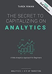 The Secret to Capitalizing on Analytics: A Web Analytics Approach for Beginners
