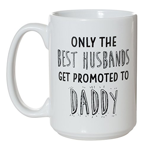 Only the Best Husbands Get Promoted to Daddy- 15oz Deluxe Double-Sided Coffee Tea Mug