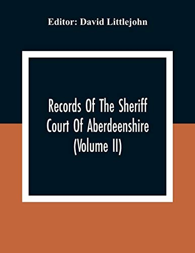 Records Of The Sheriff Court Of Aberdeenshire (Volume Ii)