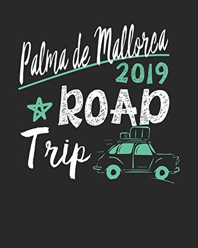 Palma de Mallorca Road Trip 2019: Palma de Mallorca Travel Journal  Palma de Mallorca Vacation Journal   150 Pages 8x10   Packing Check List   To Do Lists   Outfit Planner And Much More