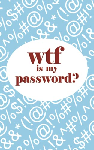 WTF is my password?: password log book, 5x8 110 pages. Log email, website, phone/tablet apps passwords and pins.: Password keeper notebook log.