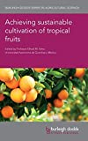 Achieving Sustainable Cultivation of Tropical Fruits: 65 (Burleigh Dodds Series in Agricultural Science)