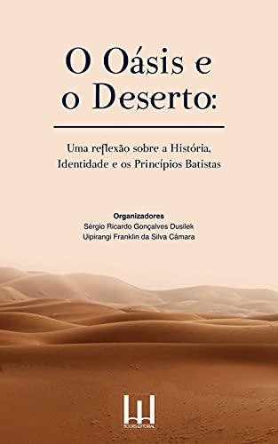 OASIS E O DESERTO: Uma Reflexão sobre a História, Identidade e os Princípios Batistas.