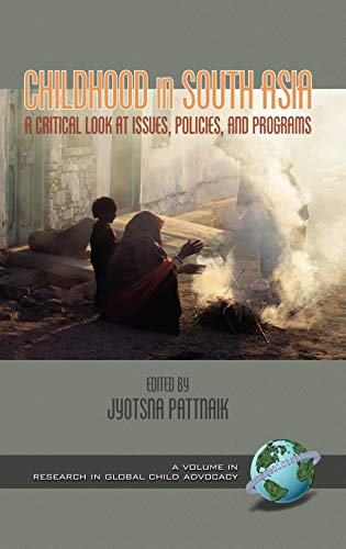 Compare Textbook Prices for Childhood in South Asia: A Critical Look at Issues, Policies, and Programs Hc Research in Global Child Advocacy  ISBN 9781593110215 by Pattnaik, Jyotsna