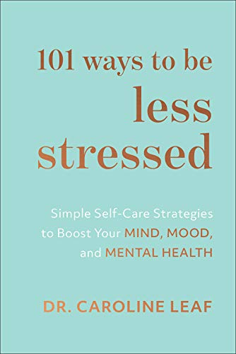 101 Ways to Be Less Stressed: Simple Self-Care Strategies to Boost Your Mind, Mo