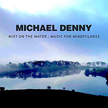 Mist on the Water : Music for Mindfulness