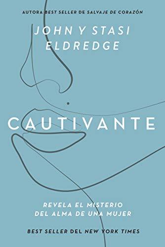 Cautivante: Revela el misterio del alma de una mujer (Spanish Edition)