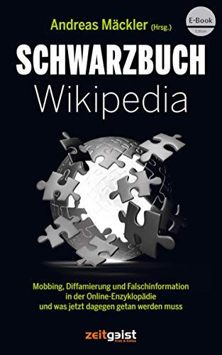 Schwarzbuch Wikipedia: Mobbing, Diffamierung und Falschinformation in der Online-Enzyklopädie und was jetzt dagegen getan werden muss