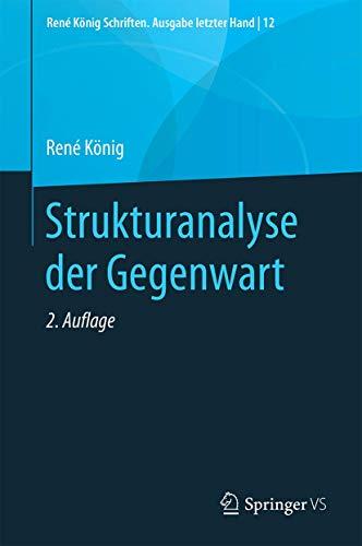 Strukturanalyse der Gegenwart (René König Schriften. Ausgabe letzter Hand, 12) (German Edition)