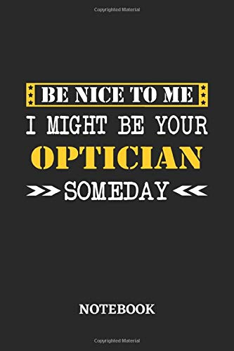 Be nice to me, I might be your Optician someday Notebook: 6x9 inches - 110...