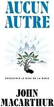 Aucun autre (None Other: Discovering the God of the Bible): Découvrir le Dieu de la Bible (French Edition)