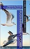 Puoi Imparare a Volare: Digiuno by Design Magia dei Chetoni 1 (Arte di Vivere Vol. 7)