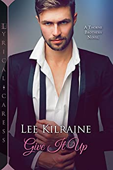 Give It Up (The Thorne Brothers Book 1) by [Lee Kilraine]