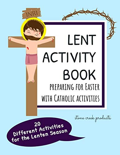 Lent Activity Book Preparing for Easter with Catholic Activities: 20 Different Lenten Season Activities For Kids Including Saint Stories, Maze ... Pages with Bible Verses and Saint Quotes