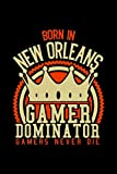 Born in New Orleans Gamer Dominator: RPG JOURNAL I GAMING Calender  for Students Online Gamers Videogamers  Hometown Lovers 6x9 inch 120 pages lined I ... Diary I Gift for Video Gamers and City Kids,