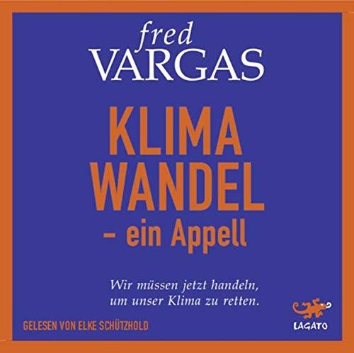 Buchseite und Rezensionen zu 'Klimawandel - Ein Appell: Wir müssen jetzt handeln, um unser Klima zu retten.' von  Fred Vargas