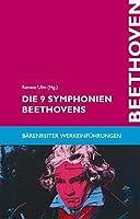 Die 9 Symphonien Beethovens: Entstehung, Deutung, Wirkung