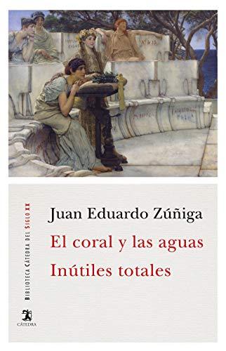 El coral y las aguas; Inútiles totales (Biblioteca Cátedra del Siglo XX)