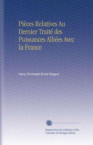Pièces Relatives Au Dernier Traité des Puissances Alliées Avec la France