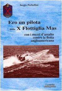 angloamericana Ero un pilota della X Flottiglia Mas. Con i mezzi d'assalto con la flotta angloamericana