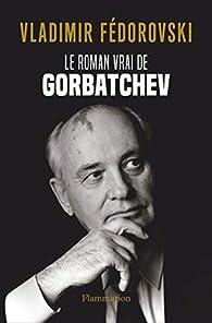 Le Roman vrai de Gorbatchev par Vladimir Fédorovski