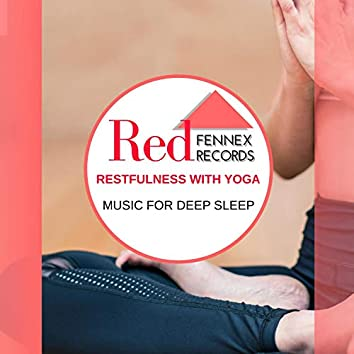 Restfulness With Yoga - Music For Deep Sleep
