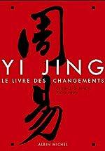 Yi Jing. - Le livre des changements de Pierre Faure