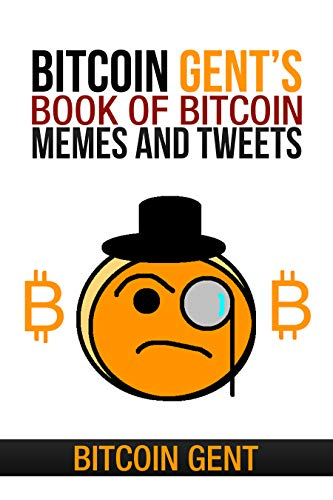 Bitcoin Gent S Book Of Bitcoin Memes And Tweets English Edition Ebooks Em Ingles Na Amazon Com Br